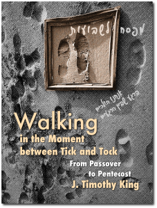 Walking in the Moment between Tick and Tock: From Passover to Pentecost